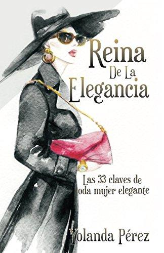 Reina de la Elegancia: Las 33 claves de toda mujer elegante  [Perez, Yolanda] (Tapa Blanda)