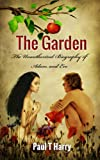 THE GARDEN The Unauthorized Biography of Adam and Eve