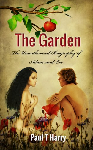 Paul T. Harry - THE GARDEN The Unauthorized Biography of Adam and Eve