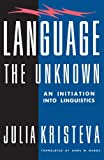 Language: The Unknown (0231061072) by Kristeva, Julia