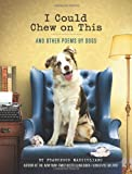 img - for I Could Chew on This: And Other Poems by Dogs by Marciuliano, Francesco (2013) Hardcover book / textbook / text book