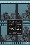 """Race, Class, and Gender in """"Medieval"""" Cinema (The New Middle Ages)"""