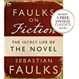 Faulks on Fiction (Includes 4 FREE Vintage Classics): Great British Characters and the Secret Life of the Novelby Sebastian Faulks