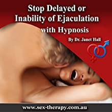 Stop Delayed or Inability of Ejaculation including Hypnosis  by Janet Mary Hall Narrated by Janet Mary Hall