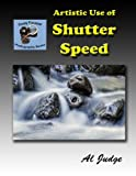 Artistic Use of Shutter Speed: An Illustrated Guidebook (Finely Focused Photography Books)