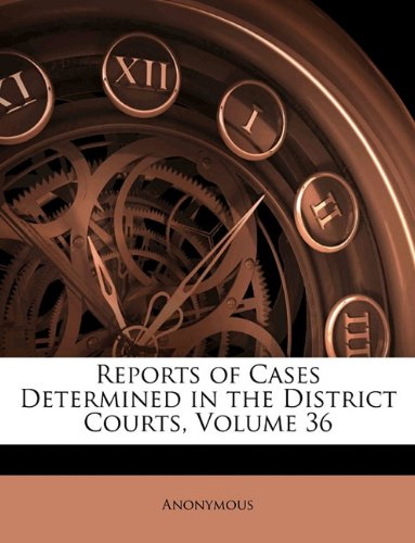 Reports Of Cases Determined In The District Courts, Volume 36