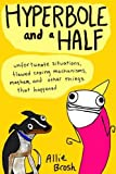 Hyperbole and a Half: Unfortunate Situations, Flawed Coping Mechanisms, Mayhem, and Other Things That Happened by Brosh, Allie (2013) Paperback