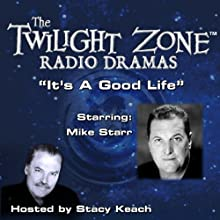 It's a Good Life: The Twilight Zone Radio Dramas Radio/TV Program by Jerome Bixby, Rod Serling Narrated by Stacy Keach, Mike Starr