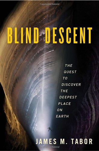 Blind Descent: The Quest to Discover the Deepest Place on...