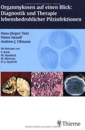 Organmykosen auf einen Blick: Diagnostik und Therapie lebensbedrohlicher Pilzinfektionen. Diagnostik und Therapie lebensbedrohlicher Pilzinfektionen