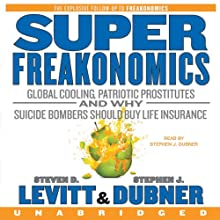 SuperFreakonomics (       UNABRIDGED) by Steven D. Levitt, Stephen J. Dubner Narrated by Stephen J. Dubner