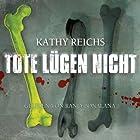 Tote lügen nicht (Tempe Brennan 1) Hörbuch von Kathy Reichs Gesprochen von: Ranja Bonalana