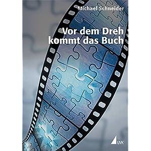 Vor dem Dreh kommt das Buch: Die hohe Schule des filmischen Erzählens (Produktionspraxis)