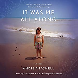 It Was Me All Along: A Memoir (       UNABRIDGED) by Andie Mitchell Narrated by Andie Mitchell