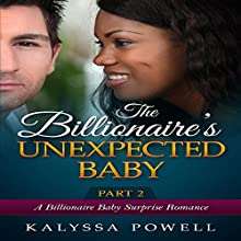 The Billionaire's Unexpected Baby - Part 2: A Billionaire Baby Surprise Romance Audiobook by Kalyssa Powell Narrated by Jodi Hockinson