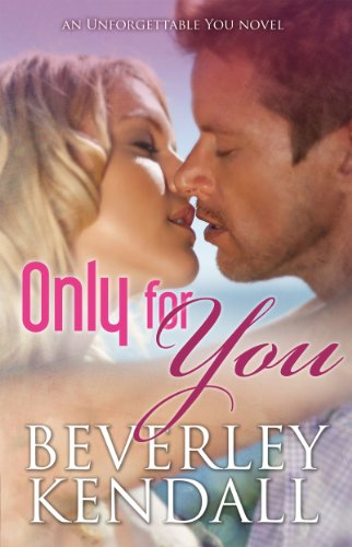 Only For You (Unforgettable You, Book 1) by Beverley Kendall