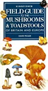 Field Guide to the Mushrooms and Toadstools of Britain and Europe (Field Guides)