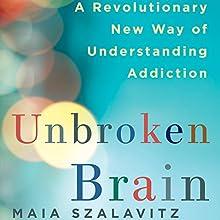 Unbroken Brain: A Revolutionary New Way of Understanding Addiction Audiobook by Maia Szalavitz Narrated by Marisa Vitali