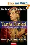 Die L�win von Aquitanien / Wahnsinn, der das Herz zerfri�t: Zwei Romane in einem Band