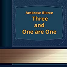 Three and One are One (Annotated) (       UNABRIDGED) by Ambrose Bierce Narrated by Anastasia Bertollo
