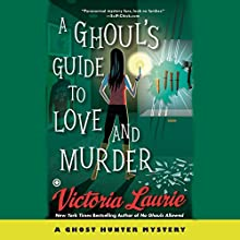 A Ghoul's Guide to Love and Murder: A Ghost Hunter Mystery Audiobook by Victoria Laurie Narrated by Eileen Stevens