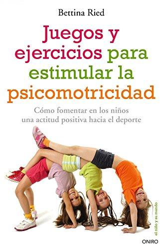 Juegos y ejercicios para estimular la psicomotricidad: Cómo fomentar en los niños una actitud positiva hacia el deporte