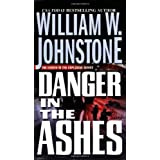 Danger In The Ashes ~ William W. Johnstone