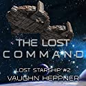 The Lost Command: Lost Starship Series, Volume 2 Audiobook by Vaughn Heppner Narrated by Mark Boyett