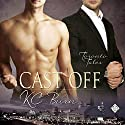 Cast Off: Toronto Tales, Book 3 Audiobook by K. C. Burn Narrated by Tristan James