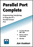 Parallel Port Complete: Programming, Interfacing, & Using the PC's Parallel Printer Port (0965081915) by Jan Axelson