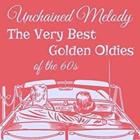 Unchained Melody: The Very Best Golden Oldies of the 60s with the Beach Boys, The Righteous Brothers, The Ronettes, And More