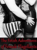 The Fetish Adventures of Female Flagellants - Complete Volumes 1 & 2 (Illustrated) (Sublime Spanking Fiction Books)