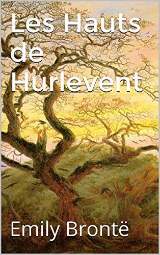 Emily Brontë - Les Hauts de Hurlevent (Annoté) biographie d 'Emily Brontë (sa vie, ses oeuvres) (French Edition)