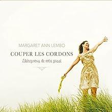 Coupez les cordons : Libérez-vous de votre passé | Livre audio Auteur(s) : Margaret Ann Lembo Narrateur(s) : Caroline Boyer