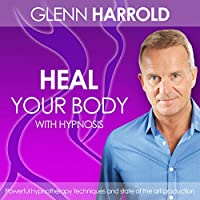Heal Your Body by Using the Power of Your Mind  by Glenn Harrold Narrated by Glenn Harrold