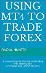 Using MT4 to Trade Forex: A complete...