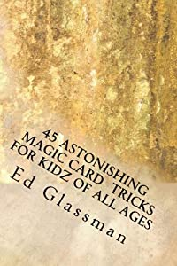 45 Astonishing Magic Card Tricks For Kidz Of All Ages: Family Magic IV