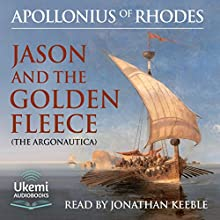 Jason and the Golden Fleece: The Argonautica Audiobook by  Apollonius of Rhodes Narrated by Jonathan Keeble