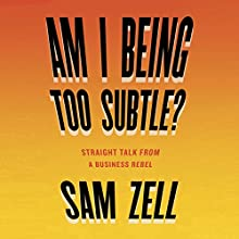 Am I Being Too Subtle?: The Adventures of a Business Maverick Audiobook by Sam Zell Narrated by Sam Zell