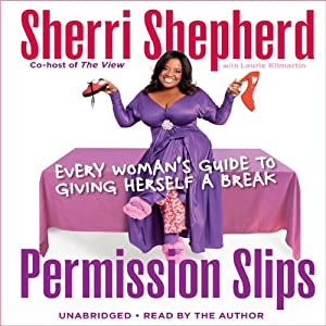 Permission Slips: Every Woman's Guide to Giving Herself a Break | [Sherri Shepherd]