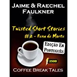 Twisted Short Stories #2 - Pena De Morte (Portuguese Edition) (Coffee Break Tales)