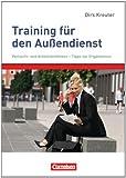 Verkaufskompetenz: Training für den Außendienst: Verkaufs- und Arbeitstechniken - Tipps zur Organisation