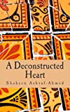 Shaheen Ashraf-Ahmed A Deconstructed Heart