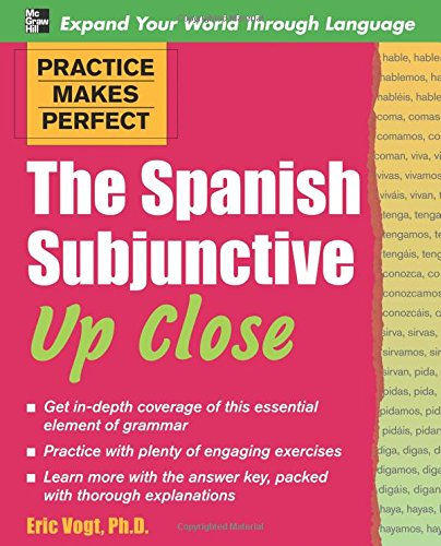Practice Makes Perfect: The Spanish Subjunctive Up Close (Practice Makes Perfect Series)
