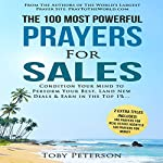 The 100 Most Powerful Prayers for Sales: Condition Your Mind to Perform Your Best, Land New Deals, and Earn in the Top 1% | Toby Peterson