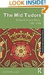 The Mid Tudors: Edward VI and Mary, 1...