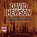 Semana Santa Audiobook by David Hewson Narrated by Sean Barrett