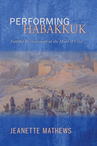 Performing Habakkuk: Faithful Re-enactment in the Midst of Crisis