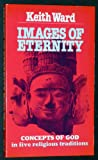 Images of Eternity: Concepts of God in Five Religious Traditions (0232516863) by Keith Ward