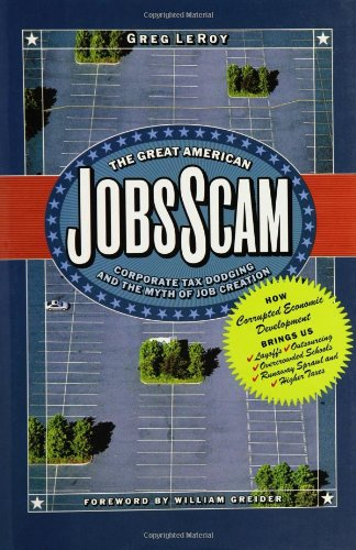 The Great American Jobs Scam: Corporate Tax Dodging and the Myth of Job Creation: Greg LeRoy: 9781576753156: Amazon.com: Books